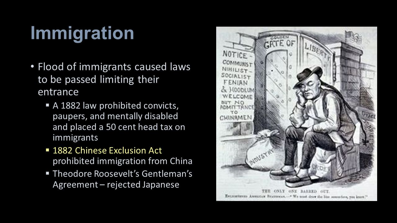 Immigration Flood of immigrants caused laws to be passed limiting their entrance.