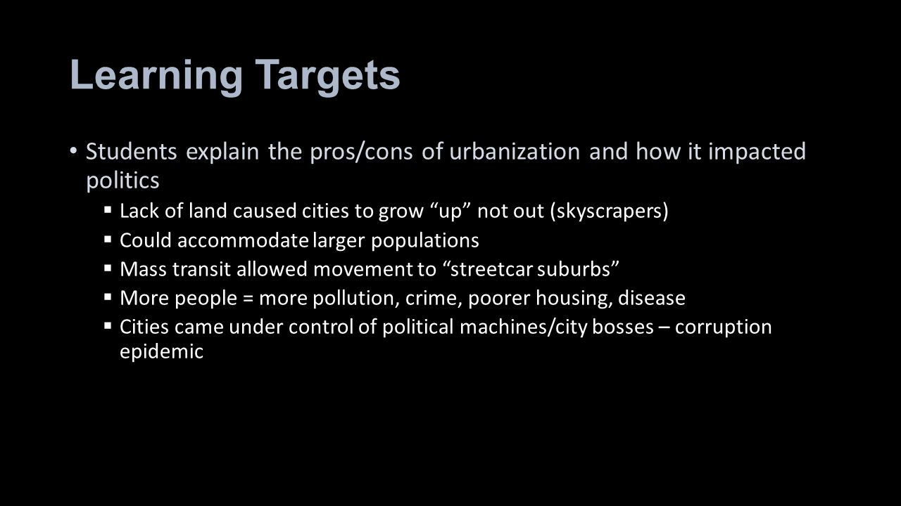 Learning Targets Students explain the pros/cons of urbanization and how it impacted politics.