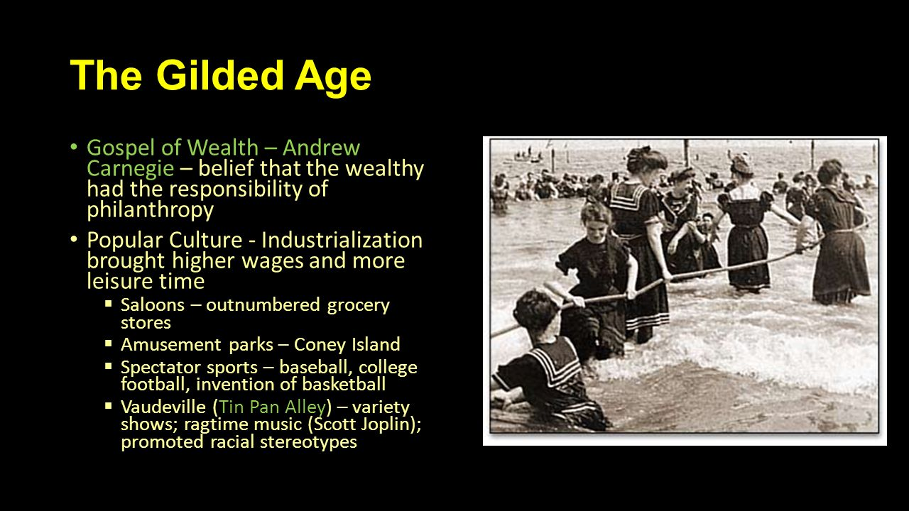 The Gilded Age Gospel of Wealth – Andrew Carnegie – belief that the wealthy had the responsibility of philanthropy.