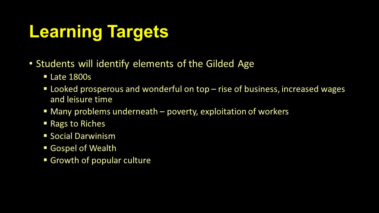 Learning Targets Students will identify elements of the Gilded Age