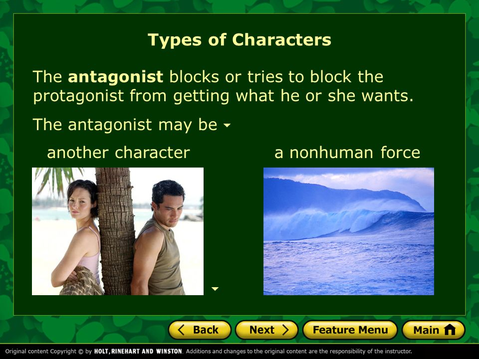 Types of Characters The antagonist blocks or tries to block the protagonist from getting what he or she wants.