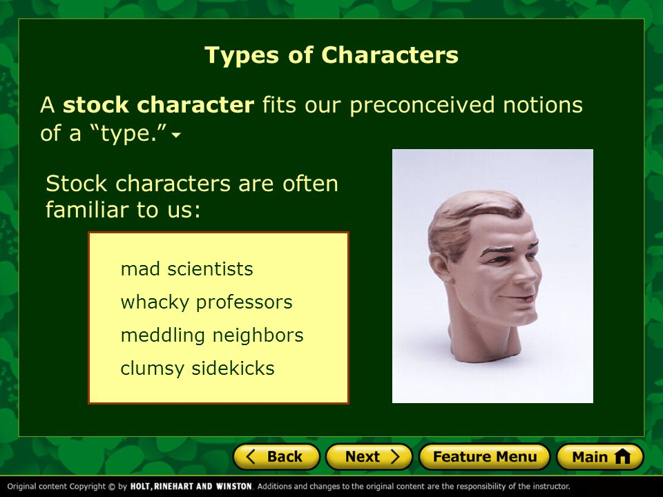 Types of Characters A stock character fits our preconceived notions of a type. Stock characters are often familiar to us: