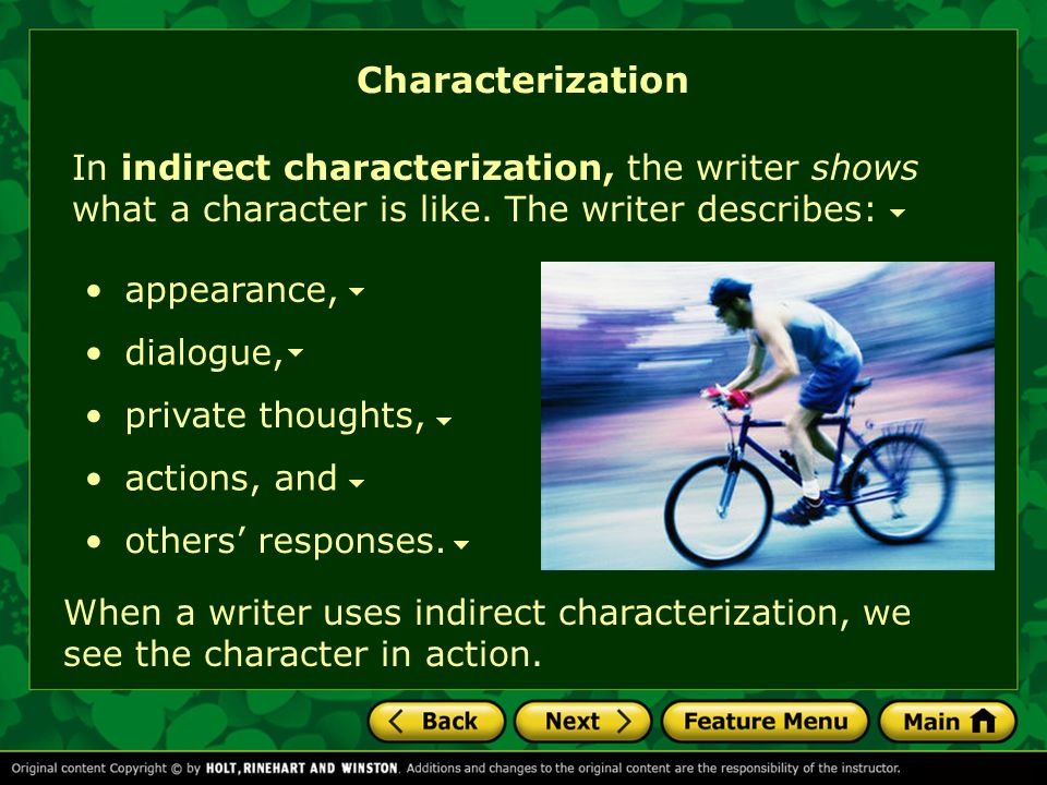 Characterization In indirect characterization, the writer shows what a character is like. The writer describes: