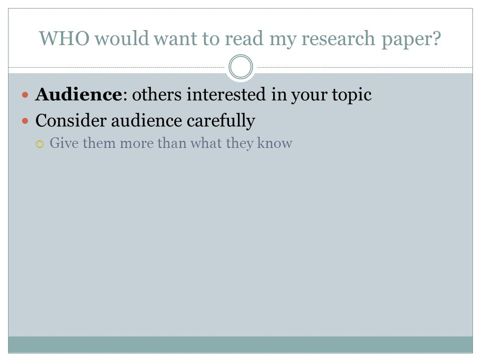WHO would want to read my research paper