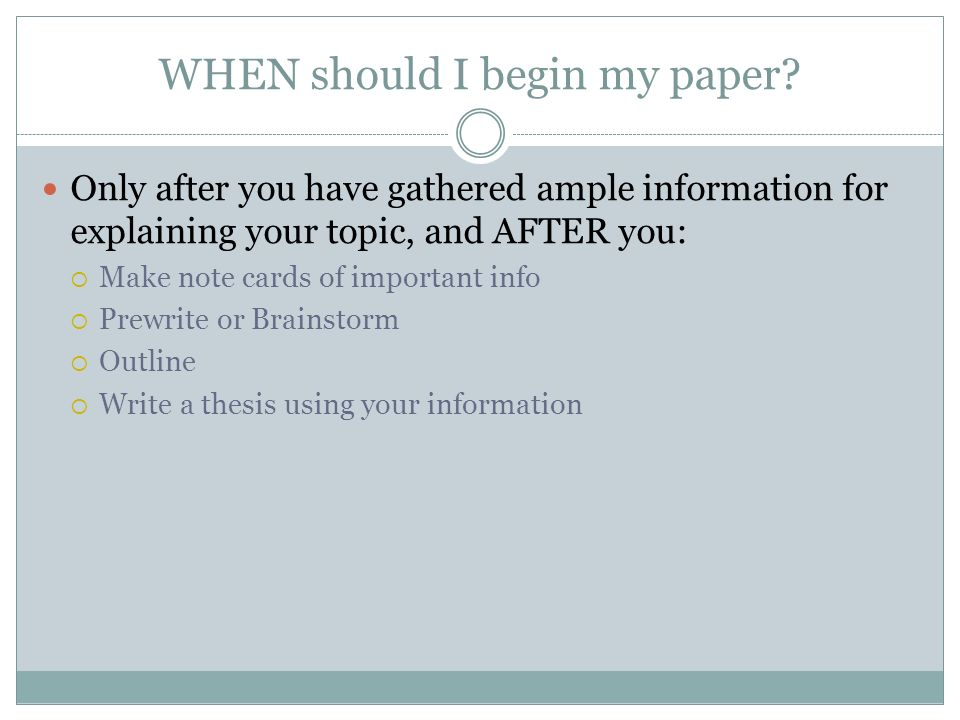WHEN should I begin my paper