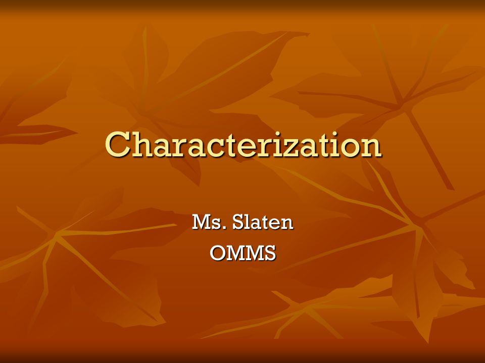 Characterization Ms. Slaten OMMS