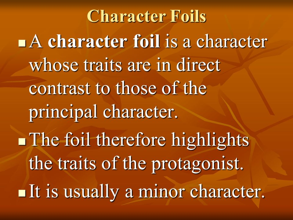 The foil therefore highlights the traits of the protagonist.