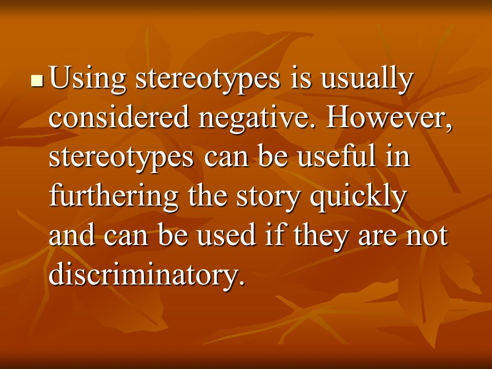 Using stereotypes is usually considered negative