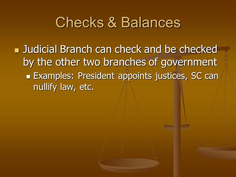 Checks & Balances Judicial Branch can check and be checked by the other two branches of government.
