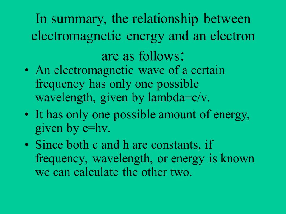 In summary, the relationship between electromagnetic energy and an electron are as follows: