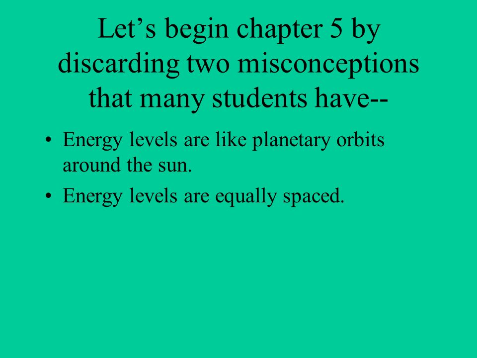 Let's begin chapter 5 by discarding two misconceptions that many students have--