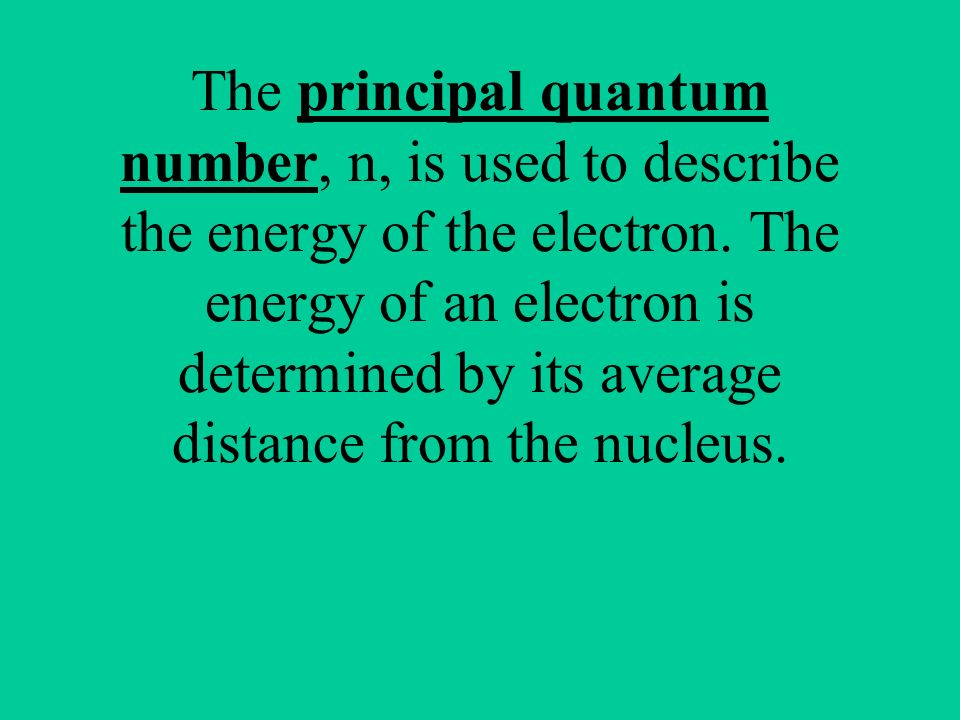 The principal quantum number, n, is used to describe the energy of the electron.