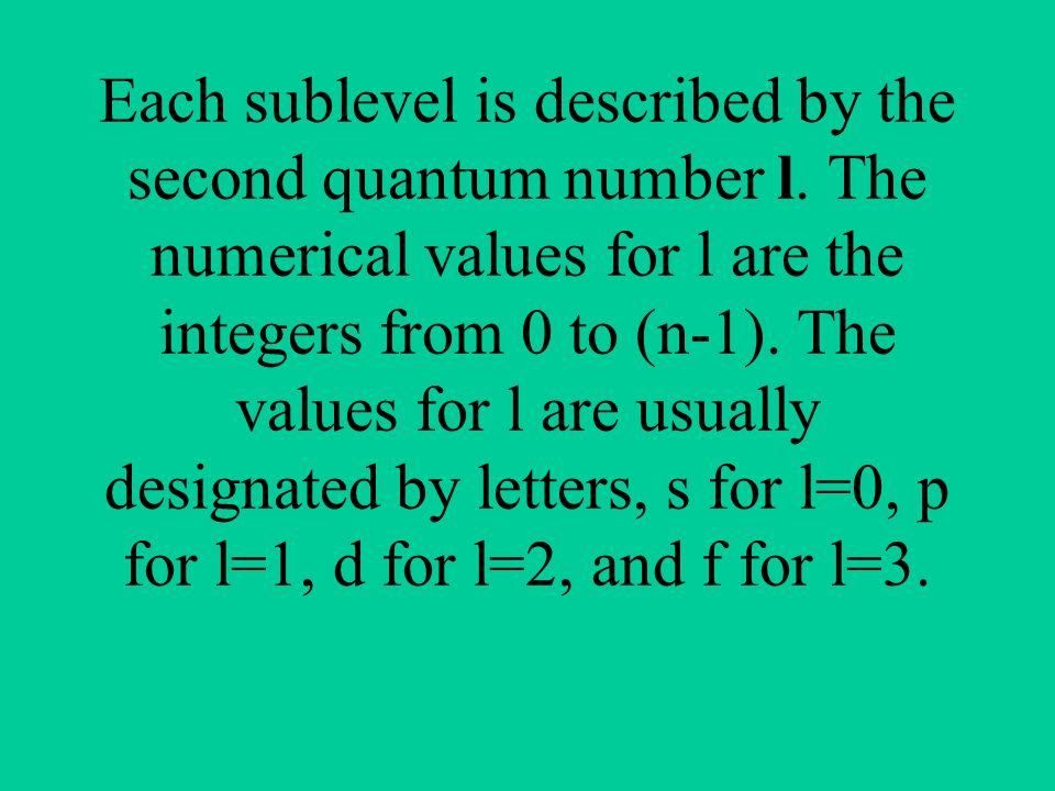 Each sublevel is described by the second quantum number l