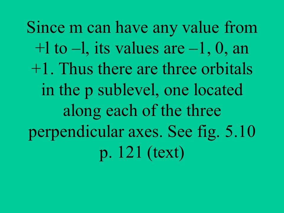 Since m can have any value from +l to –l, its values are –1, 0, an +1