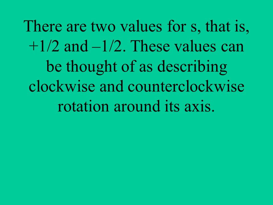 There are two values for s, that is, +1/2 and –1/2