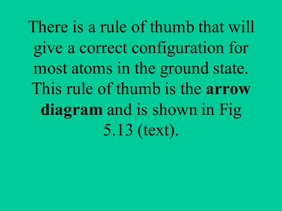 There is a rule of thumb that will give a correct configuration for most atoms in the ground state.