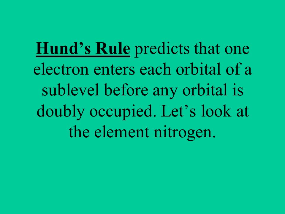 Hund's Rule predicts that one electron enters each orbital of a sublevel before any orbital is doubly occupied.