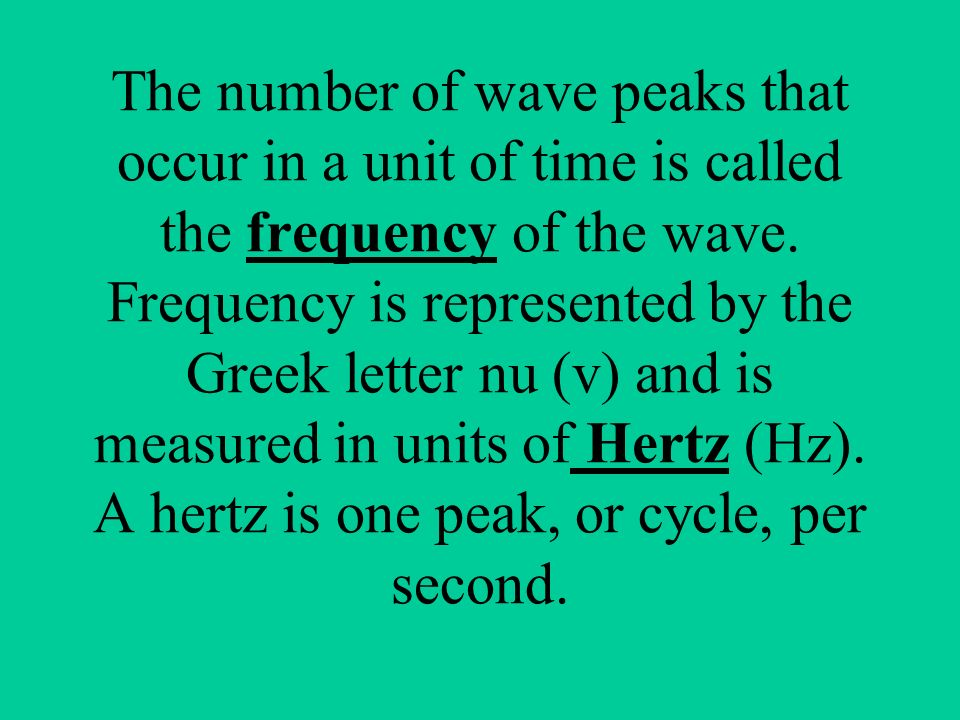 The number of wave peaks that occur in a unit of time is called the frequency of the wave.