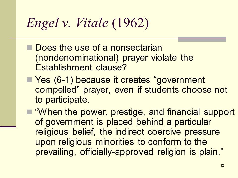 Engel v. Vitale (1962) Does the use of a nonsectarian (nondenominational) prayer violate the Establishment clause