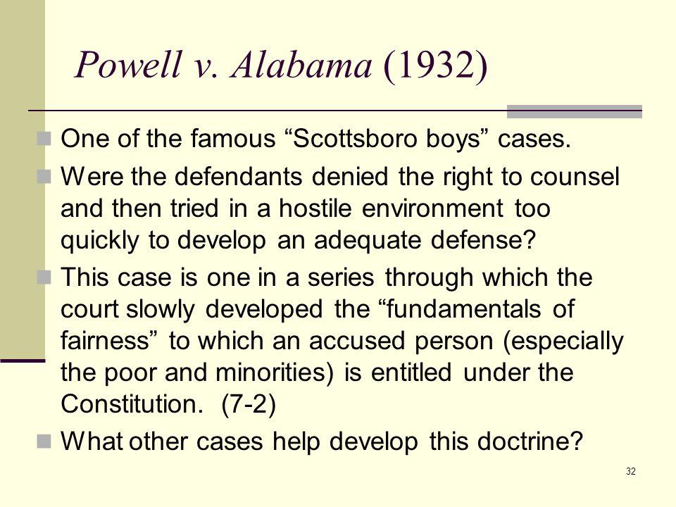 Powell v. Alabama (1932) One of the famous Scottsboro boys cases.