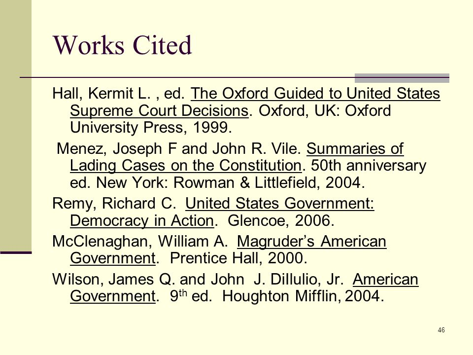 Works CitedHall, Kermit L. , ed. The Oxford Guided to United States Supreme Court Decisions. Oxford, UK: Oxford University Press, 1999.