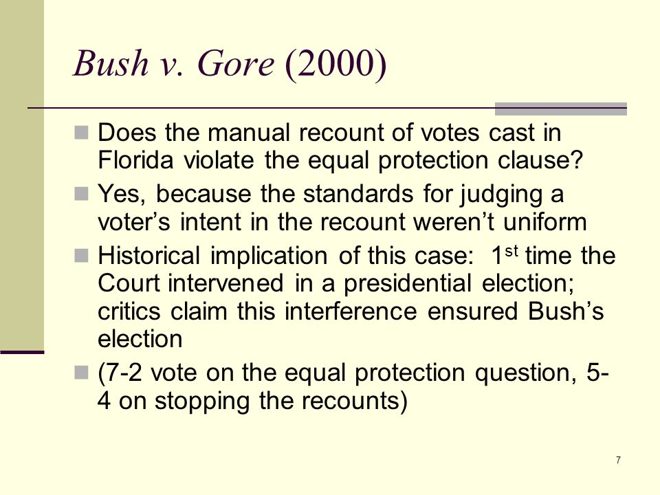Bush v. Gore (2000) Does the manual recount of votes cast in Florida violate the equal protection clause
