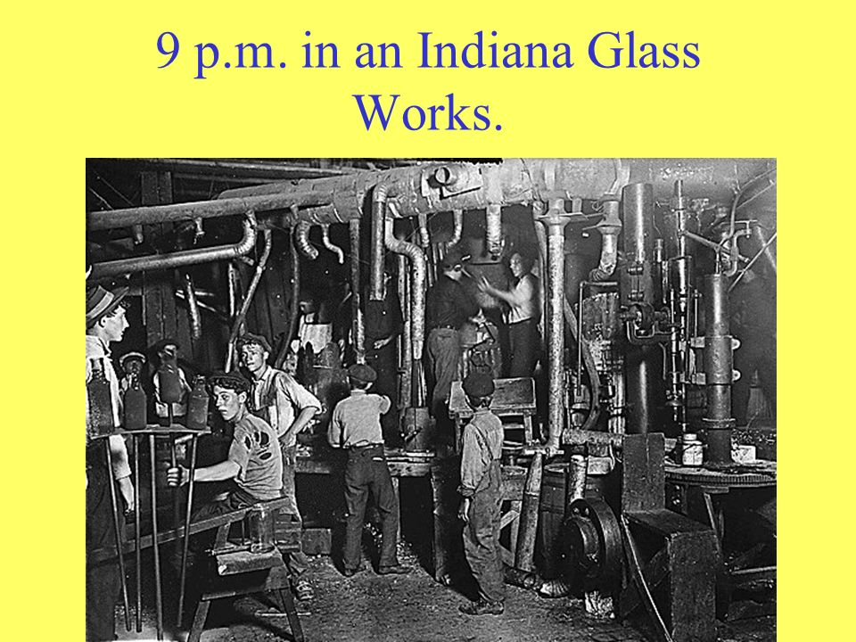 9 p.m. in an Indiana Glass Works.