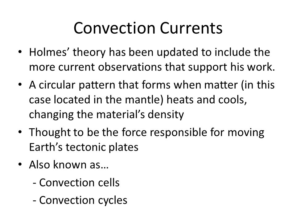 Convection Currents Holmes' theory has been updated to include the more current observations that support his work.