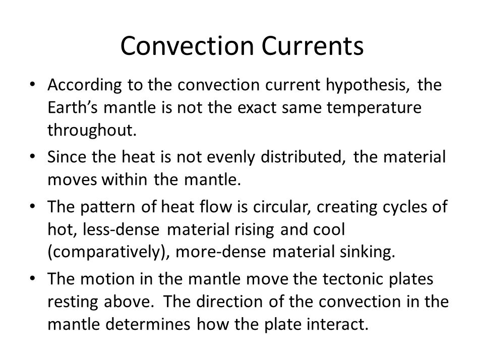 Convection Currents According to the convection current hypothesis, the Earth's mantle is not the exact same temperature throughout.
