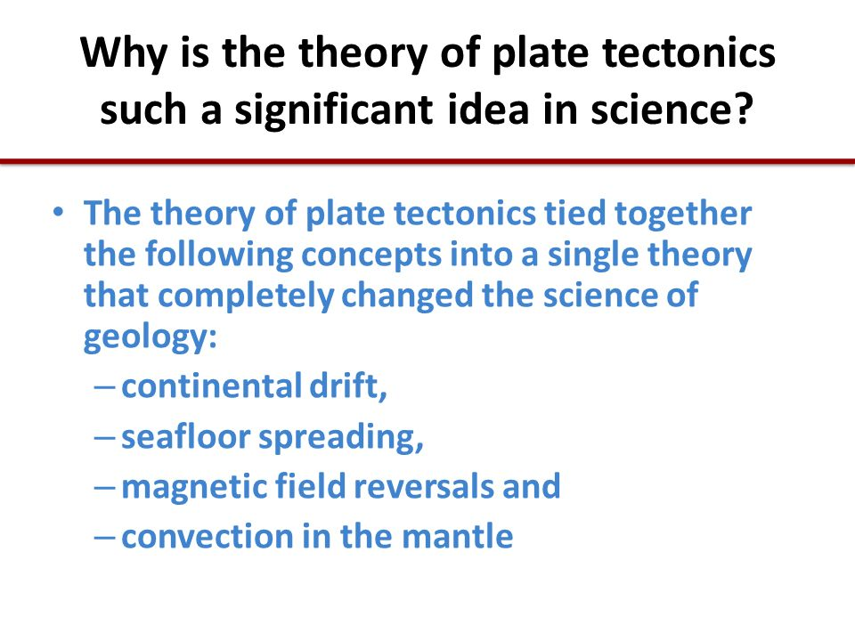 Why is the theory of plate tectonics such a significant idea in science