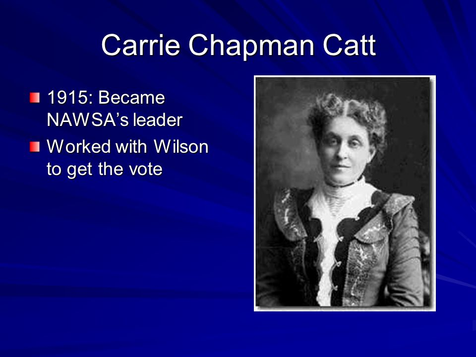 Carrie Chapman Catt 1915: Became NAWSA's leader