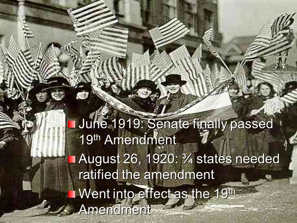 June 1919: Senate finally passed 19th Amendment