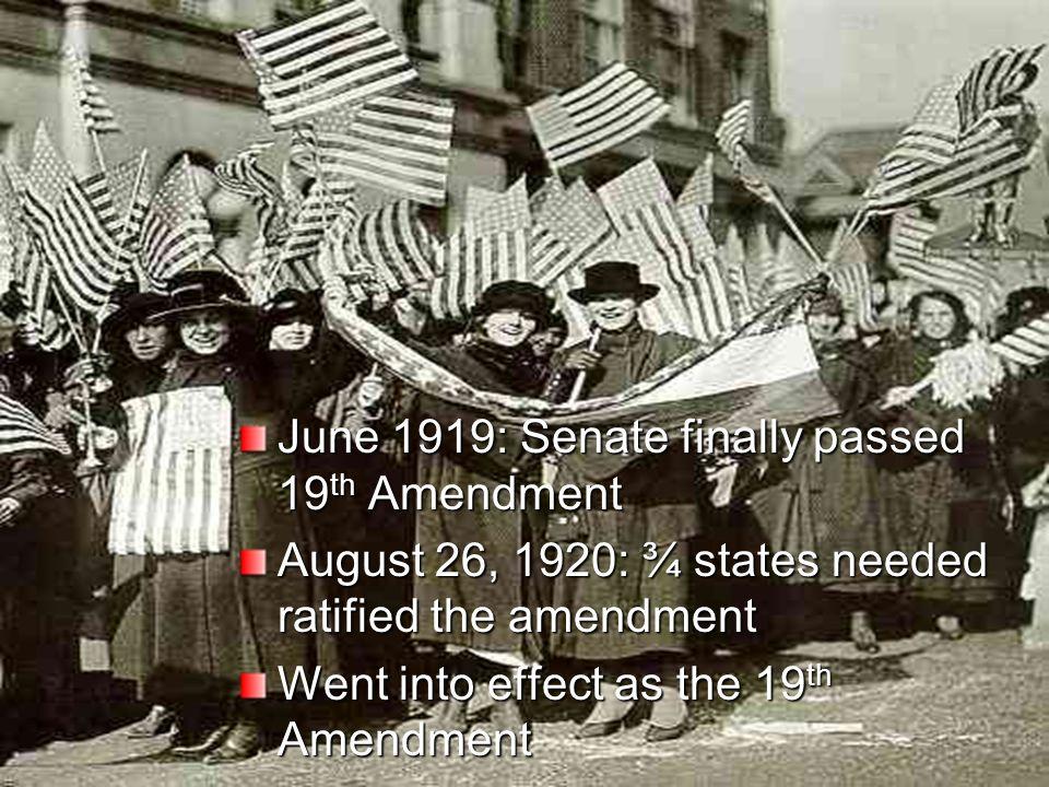 June 1919: Senate finally passed 19th Amendment