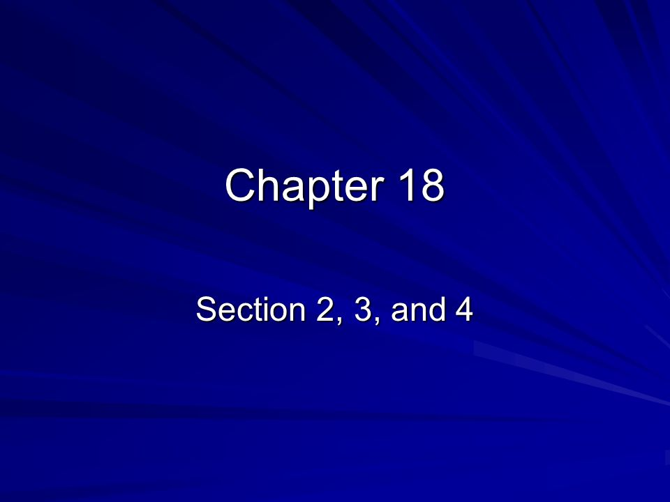 Chapter 18 Section 2, 3, and 4