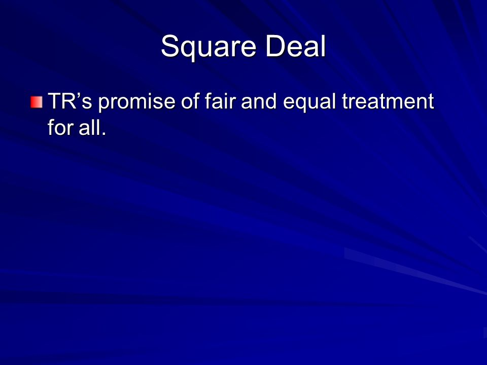 Square Deal TR's promise of fair and equal treatment for all.