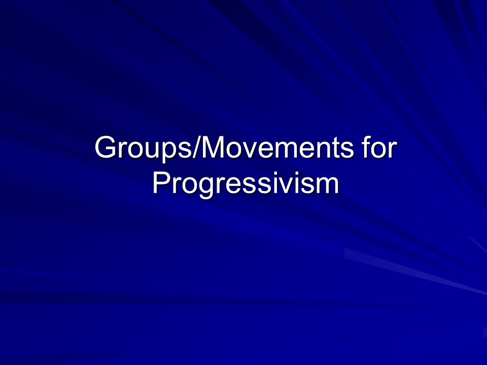 Groups/Movements for Progressivism