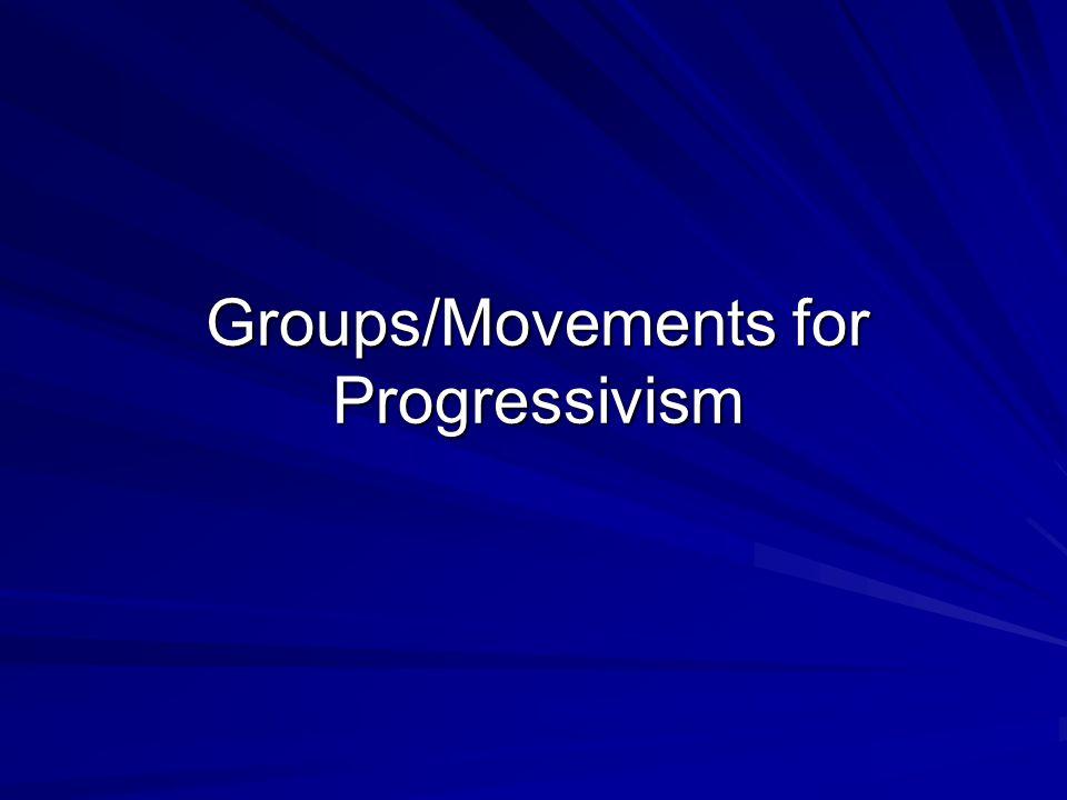 Groups/Movements for Progressivism