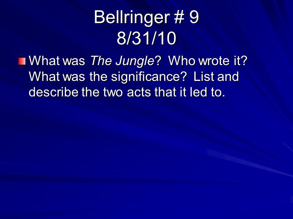 Bellringer # 9 8/31/10 What was The Jungle. Who wrote it.