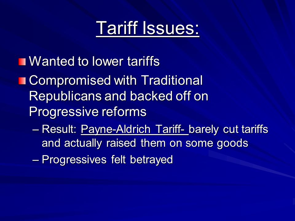 Tariff Issues: Wanted to lower tariffs