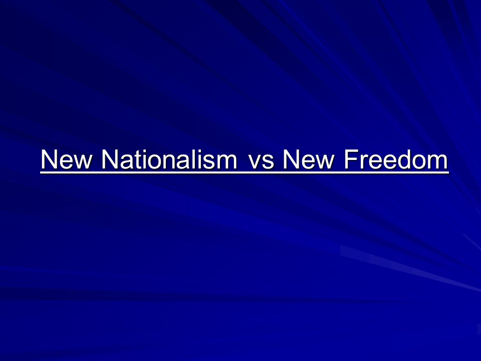 New Nationalism vs New Freedom