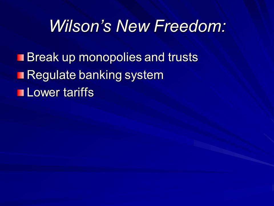 Wilson's New Freedom: Break up monopolies and trusts