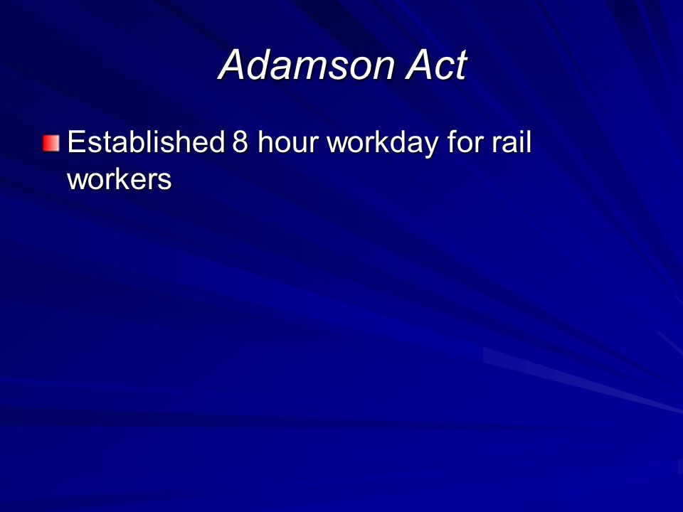 Adamson Act Established 8 hour workday for rail workers