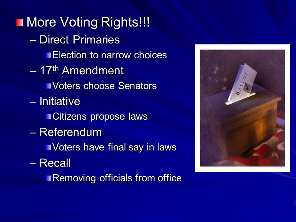 More Voting Rights!!! Direct Primaries 17th Amendment Initiative