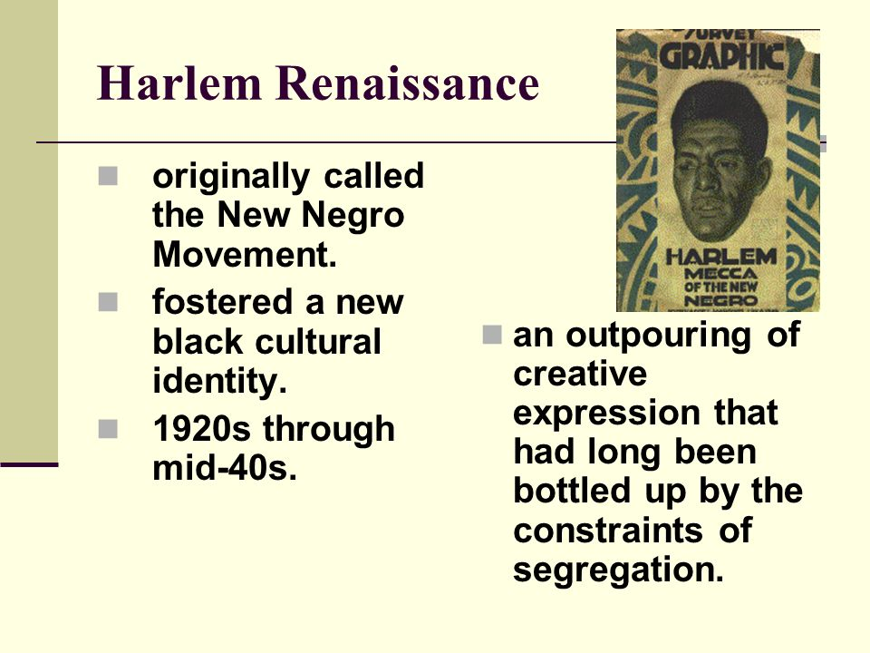 Harlem Renaissance originally called the New Negro Movement.