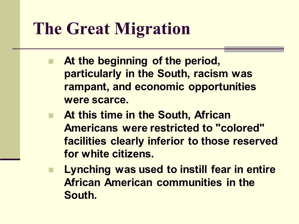 The Great Migration At the beginning of the period, particularly in the South, racism was rampant, and economic opportunities were scarce.