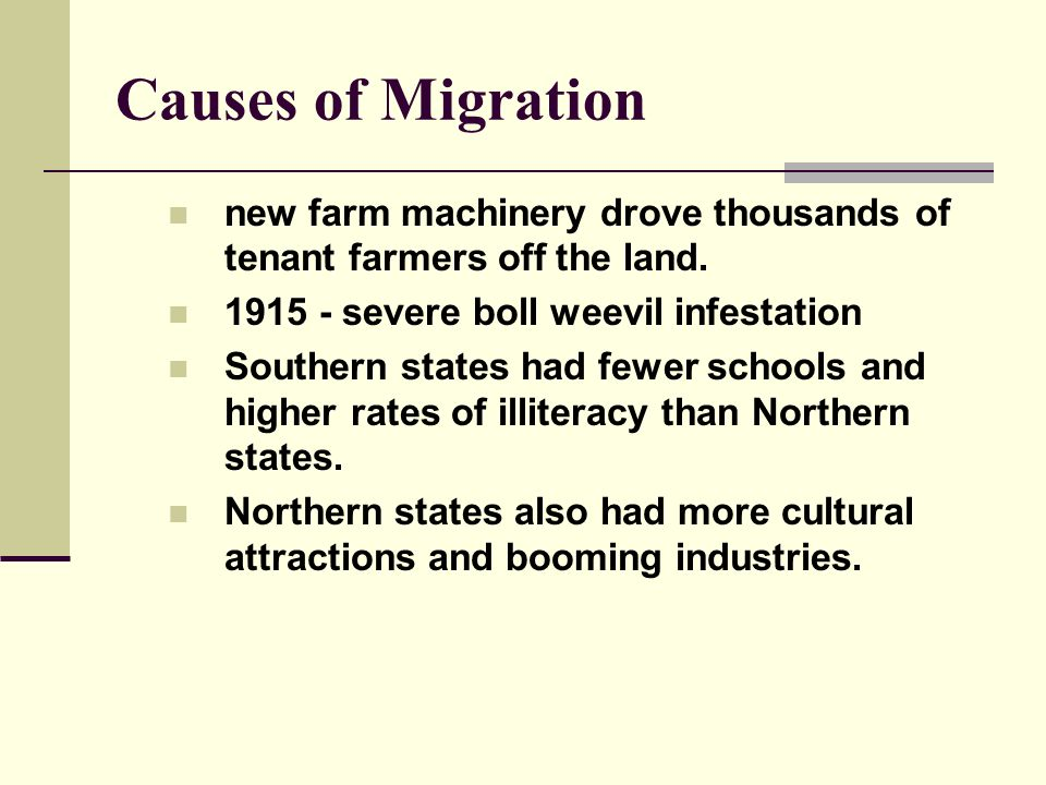 Causes of Migration new farm machinery drove thousands of tenant farmers off the land. 1915 - severe boll weevil infestation.