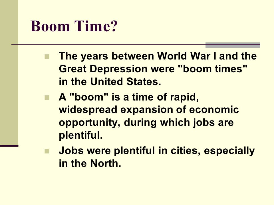 Boom Time The years between World War I and the Great Depression were boom times in the United States.