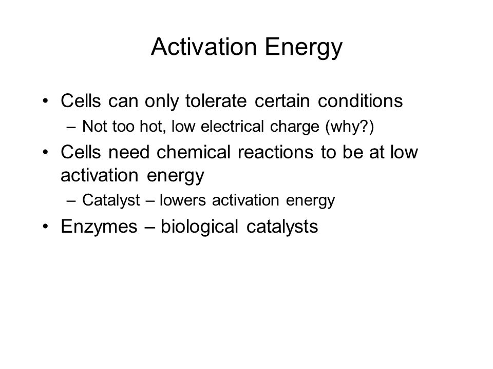 Activation Energy Cells can only tolerate certain conditions