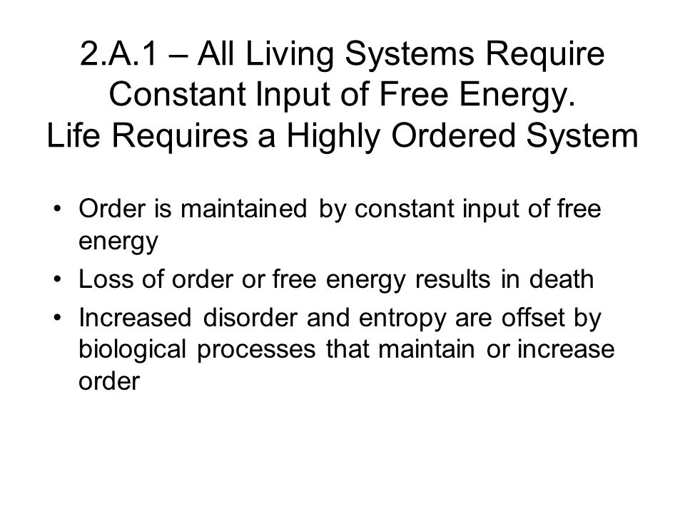 2. A. 1 – All Living Systems Require Constant Input of Free Energy