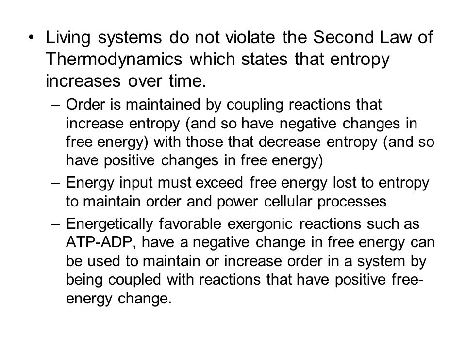 Living systems do not violate the Second Law of Thermodynamics which states that entropy increases over time.